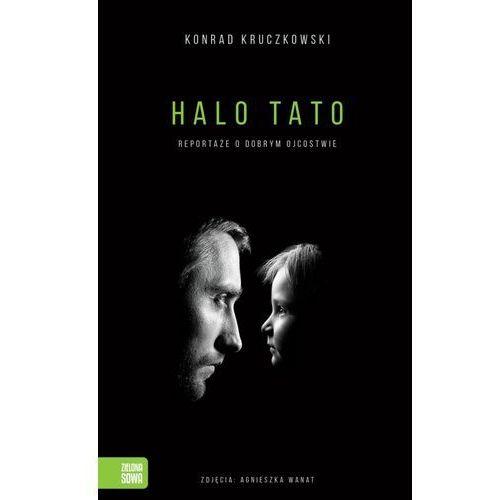 Halo Tato. Historie o dobrym ojcostwie - Konrad Kruczkowski, oprawa miękka
