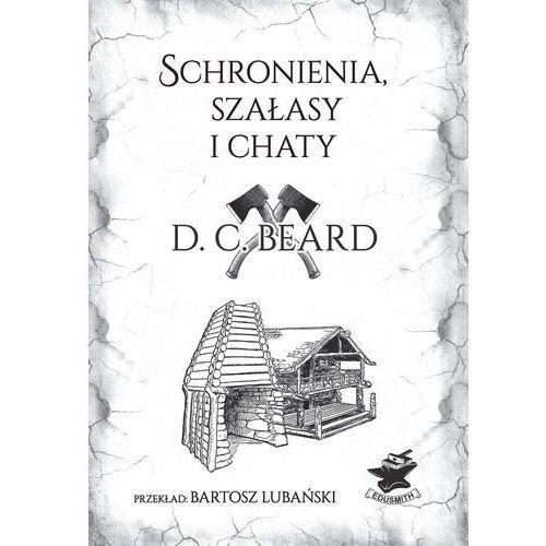 """Wydawnictwo edusmith Książka """"schronienia, szałasy i chaty"""" d. c. beard"""