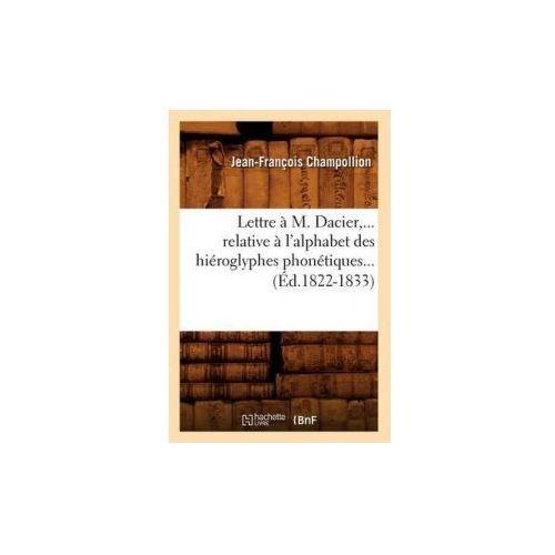 Lettre A M. Dacier, Relative A L'Alphabet Des Hieroglyphes Phonetiques (Ed.1822-1833) (9782012581579)