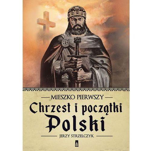 Mieszko Pierwszy. Chrzest i początki Polski, oprawa miękka