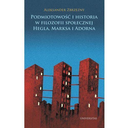 Podmiotowość i historia w filozofii społecznej Hegla, Marksa i Adorna, Zbrzezny Aleksander