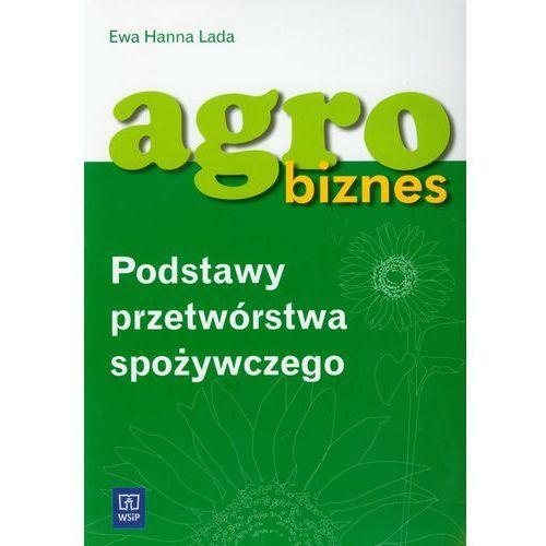 Agrobiznes Podstawy przetwórstwa spożywczego Podręcznik, Lada Ewa Hanna