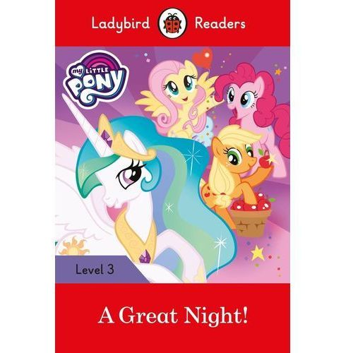 My Little Pony: A Great Night! - Ladybird Readers Level 3 (64 str.)