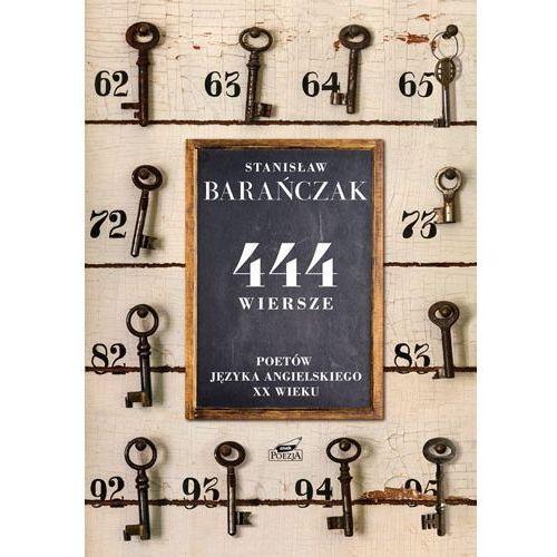 444 wiersze poetów języka angielskiego XX wieku - Stanisław Barańczak (2017)
