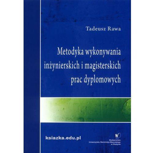 Metodyka wykonywania inżynierskich i magisterskich prac dyplomowych (127 str.)