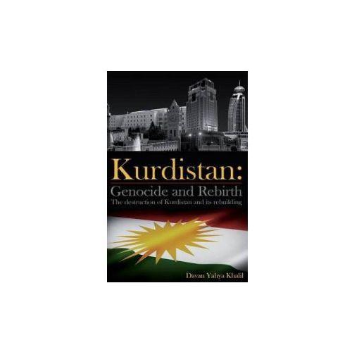 Kurdistan: Genocide and Rebirth: The Destruction of Kurdistan and Its Rebuilding (9781482721843)