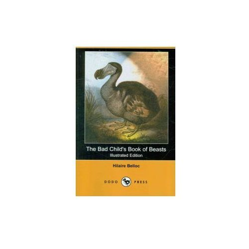 The Bad Child's Book of Beasts (Illustrated Edition) (Dodo Press)