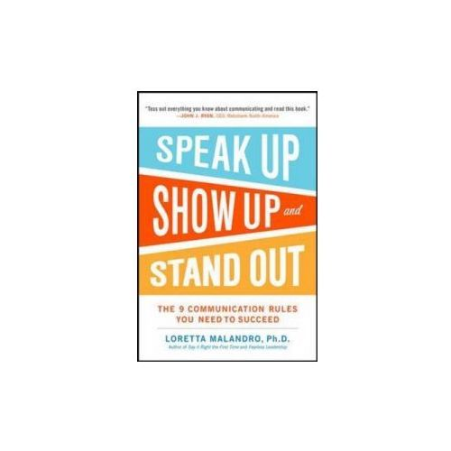Speak Up, Show Up, and Stand Out: The 9 Communication Rules You Need to Succeed (9780071837545)