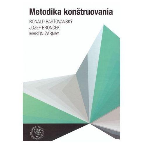 Metodika konštruovania Bašťovanský, Ronald; Bronček, Jozef; Žarnay, Martin (9788055413693)