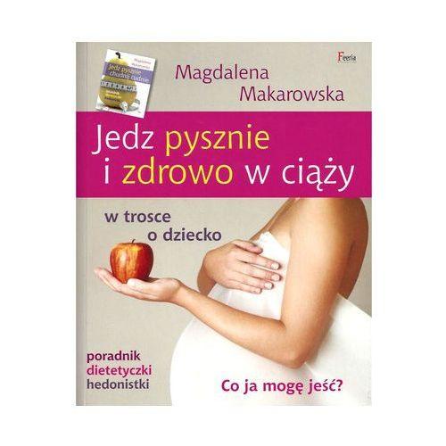 """""""Jedz pysznie i zdrowo w ciąży"""" Magdalena Makarowska"""
