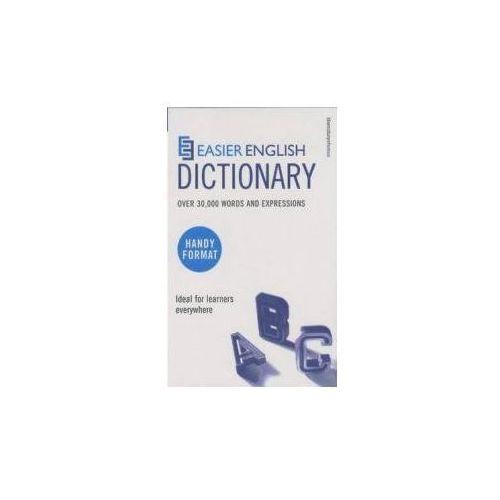 Easier English Dictionary Handy Pocket Edition Łatwiejszy angielski Słownik kieszonkowy. Over 30,000 words and expressions. Ideal for learners everywhere Ponad 30,000 słów i wyrażeń. Idealn, oprawa miękka