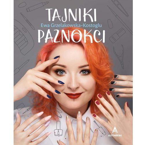 """""""Tajniki paznokci"""" – Ewa Grzelakowska-Kostoglu (9788394871208)"""