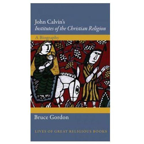 John Calvin's Institutes of the Christian Religion (9780691152127)