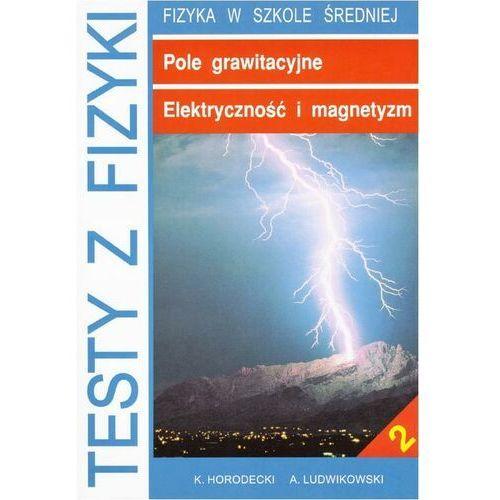 Testy z fizyki. Część 2 Pole grawitacyjne Elektryczność i magnetyzm - Krzysztof Horodecki - ebook