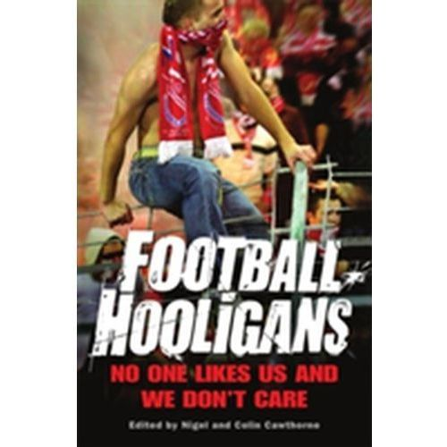 Football Hooligans : No One Likes Us And We Don't Care (9781849013710)