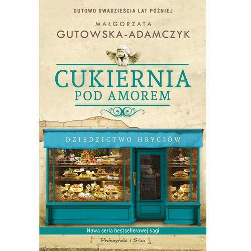 Cukiernia Pod Amorem.Dziedzictwo Hryciów - Małgorzata Gutowska-Adamczyk - ebook