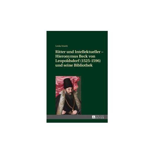 Ritter und Intellektueller - Hieronymus Beck von Leopoldsdorf (1525-1596) und seine Bibliothek (9783631723593)