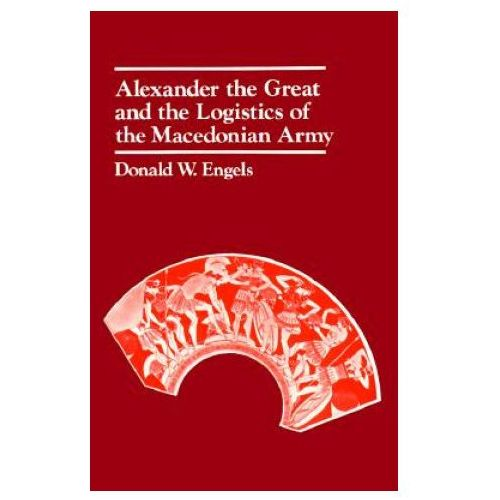 Alexander the Great and the Logistics of the Macedonian Army (9780520042728)