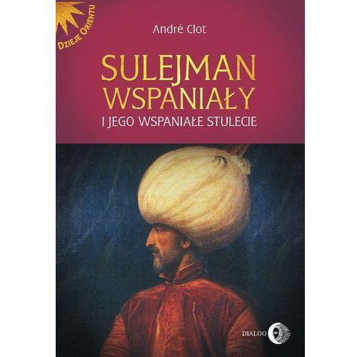 Sulejman Wspaniały i jego wspaniałe stulecie - Andre Clot, Mikusińska Aldona, Andre Clot