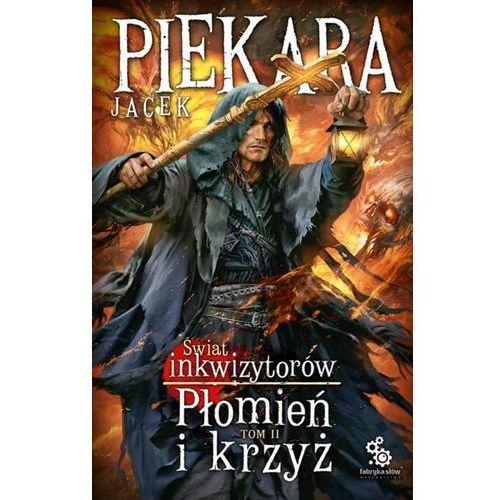 Świat Inkwizytorów Płomień i krzyż Tom 2 [Piekara Jacek] (9788379643714)