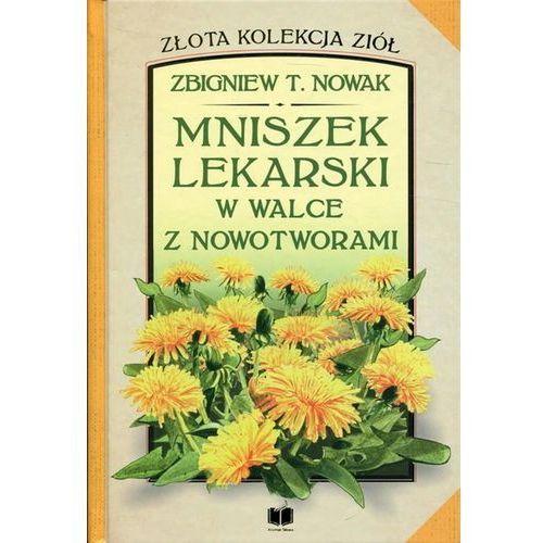 Mniszek lekarski w walce z nowotworami!, Zbigniew T Nowak
