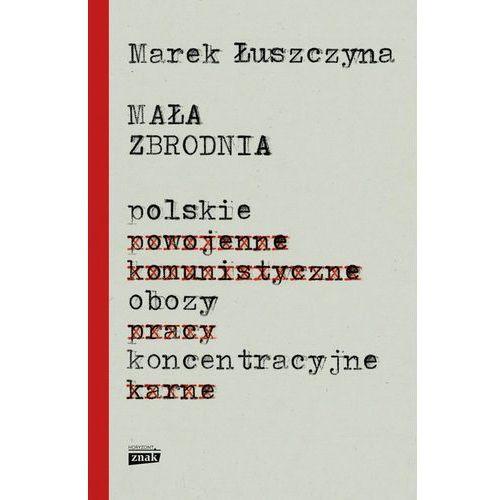 Mała zbrodnia. Polskie obozy koncentracyjne - Marek Łuszczyna, Znak Horyzont