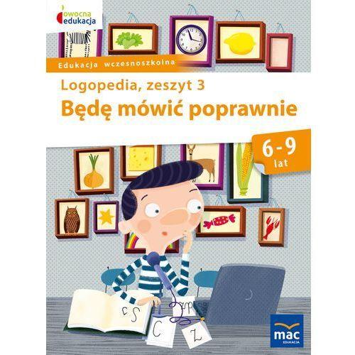 BĘDĘ MÓWIĆ POPRAWNIE ZESZYT 3 - Jolanta Góral-Półrola, Wydawnictwo Mac Edukacja
