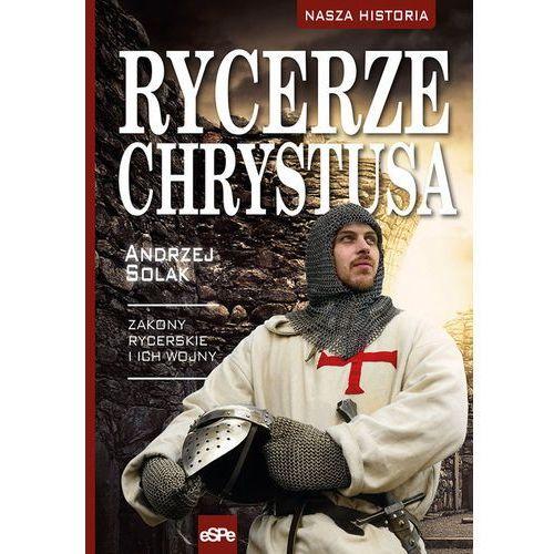 Rycerze Chrystusa Zakony rycerskie i ich wojny, Andrzej Solak