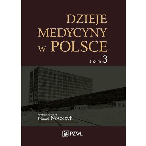Dzieje medycyny w Polsce. Lata 1944-1989. Tom 3 - Wojciech Noszczyk - ebook