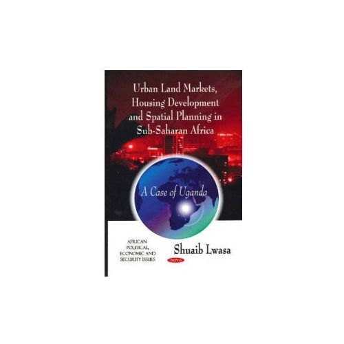 Urban Land Markets, Housing Development And Spatial Planning In Sub - Saharan Africa (9781607413707)