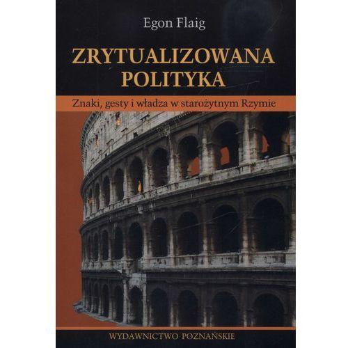 Zrytualizowana polityka. Znaki, gesty i władza w starożytnym Rzymie (276 str.)