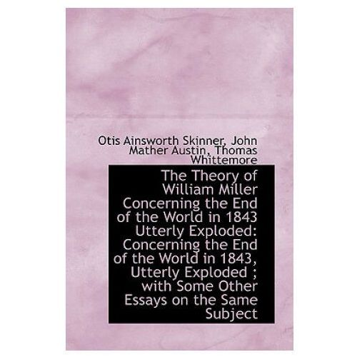 Theory of William Miller Concerning the End of the World in 1843 Utterly Exploded