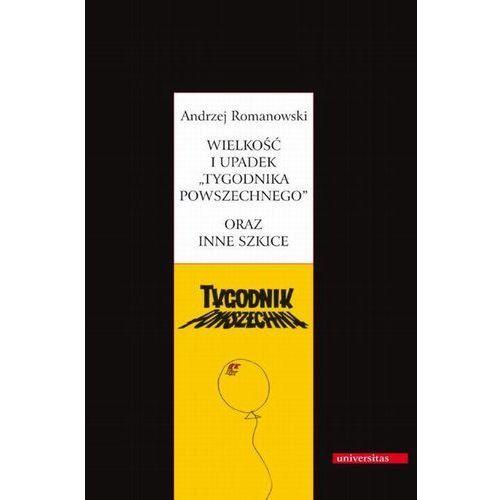 Wielkość i upadek Tygodnika Powszechnego oraz inne szkice - Andrzej Romanowski (9788324216239)