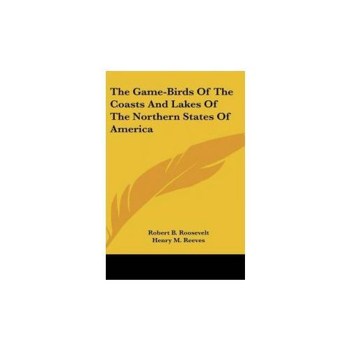 Game-Birds Of The Coasts And Lakes Of The Northern States Of America (9781436671798)