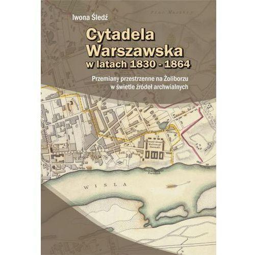 Cytadela Warszawska w latach 1830-1864, Śledź Iwona