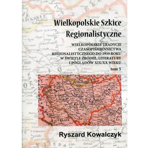 Wielkopolskie Szkice Regionalistyczne Tom 5, Ryszard Kowalczyk