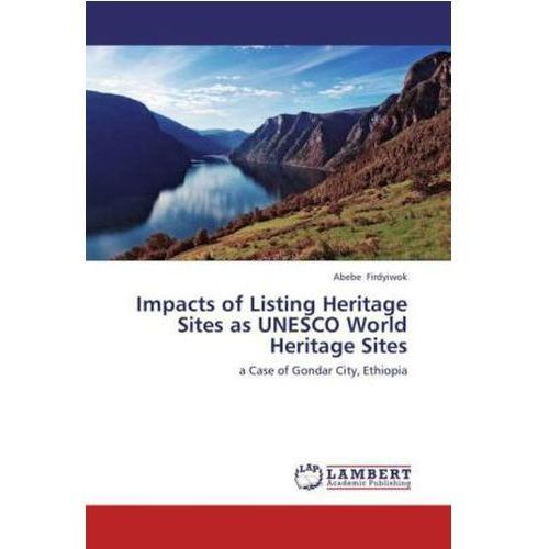 Impacts of Listing Heritage Sites as UNESCO World Heritage Sites