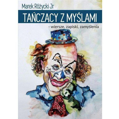Tańczący z myślami- wiersze, zapiski, zamyślenia - Marek Różycki (214 str.)