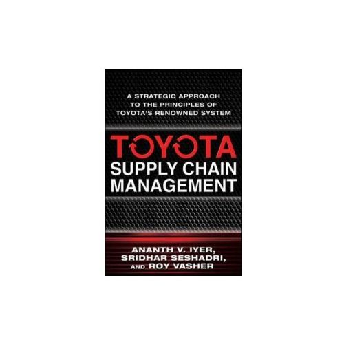 Toyota Supply Chain Management: A Strategic Approach to Toyota's Renowned System (9780071615495)