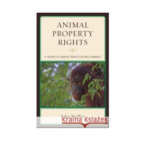 Animal Property Rights: A Theory of Habitat Rights for Wild Animals