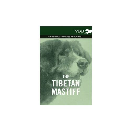 Tibetan Mastiff - A Complete Anthology of the Dog (9781445527925)