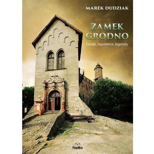 Zamek Grodno Dzieje, tajemnice, legendy (9788376746241)