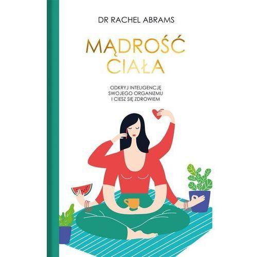 Mądrość Ciała Odkryj Wrodzoną Inteligencje Swojego Organizmu I Ciesz Się Zdrowiem - Rachel Carlton Adams (304 str.)