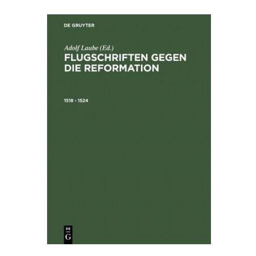 Flugschriften Gegen Die Reformation (1518-1524) Herausgegeben in 2 Banden (9783050028156)