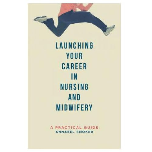 Launching Your Career in Nursing and Midwifery