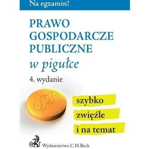 Prawo Gospodarcze Publiczne W Pigułce Wyd. 4 - Praca zbiorowa, oprawa miękka