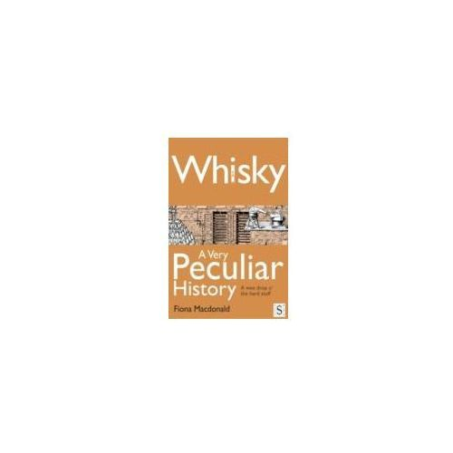 EBOOK Whisky, A Very Peculiar History (ISBN 9781908759252)