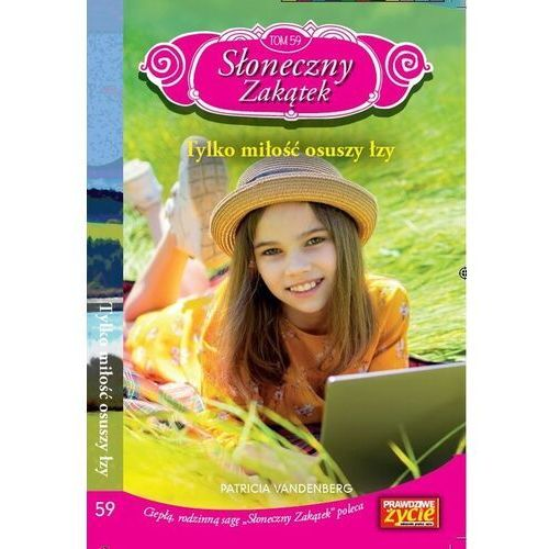 Słoneczny zakątek Tom 59 Tylko miłość osuszy łzy - Vandenberg Patricia - książka