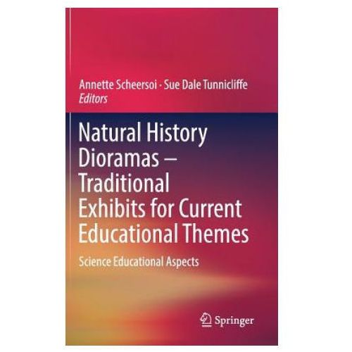 Natural History Dioramas - Traditional Exhibits for Current Educational Themes (9783030001742)