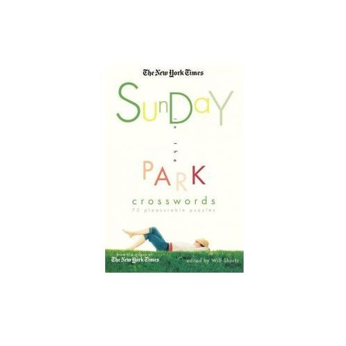 The New York Times Sunday in the Park Crosswords: 75 Pleasurable Puzzles